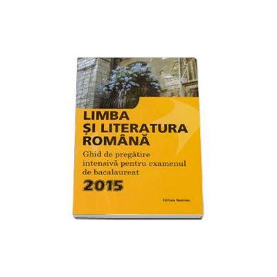 Limba si literatura romana. Ghid de pregatire intensiva pentru examenul de bacalaureat 2015 - Monica Jeican