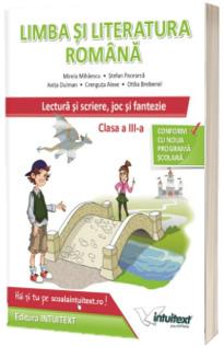 Limba si literatura romana - Lectura si scriere, joc si fantezie, pentru clasa a III-a