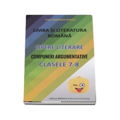 Limba si literatura romana - opere literare - Compuneri argumentative pentru clasele a VII-a si a VIII-a