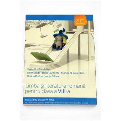 Limba si literatura romana pentru clasa a VIII-a. Metoda STIU-DESCOPAR-APLIC (Editia 2015)