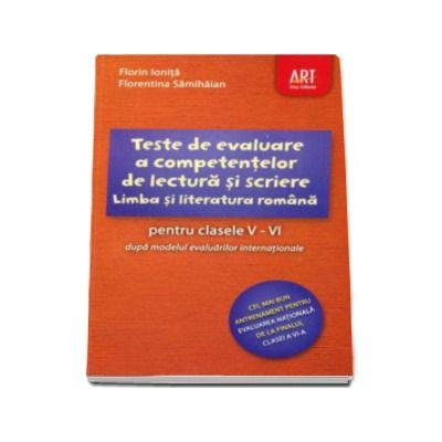 Limba si literatura romana pentru clasele V-VI in 46 de teste, dupa modelul evaluarilor internationale. Teste de evaluare a competentelor de lectura si scriere