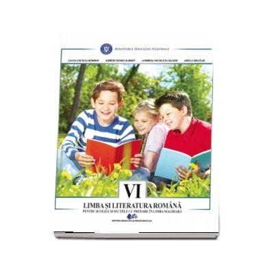 Limba si literatura romana pentru scolile si sectiile cu predare in Limba Maghiara, manual pentru clasa a VI-a