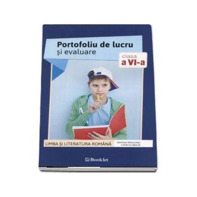 Limba si literatura romana. Portofoliu de lucru si evaluare pentru clasele a VI-a - Ramona Raducanu