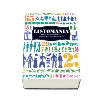 Listomania - Un univers fascinant organizat intr-o enciclopedie vizuala. 2 663 de lucruri si fapte care te vor uimi, te vor infiora si te vor face un om mai bun.
