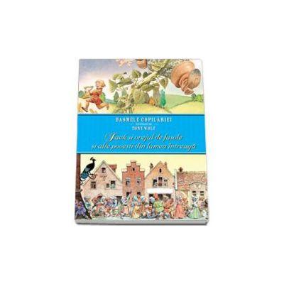 Jack si vrejul de fasole si alte povesti din lumea intreaga. Basmele copilariei ilustrate de Tony Wolf (Editie cartonata)