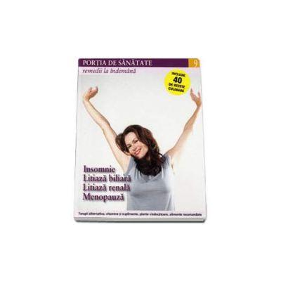 Portia de Sanatate - Remedii la indemana. Insomnie, litiaza biliara, litiaza renala, menopauza. Volumul 9