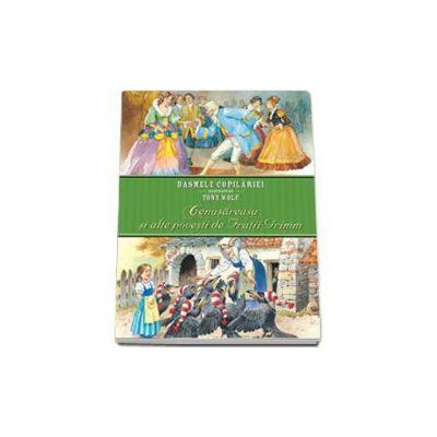 Cenusareasa si alte povesti de Fratii Grimm. Basmele copilariei ilustrate de Tony Wolf (Editie cartonata)