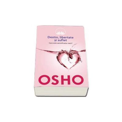 Osho - Destin, libertate si suflet (volumul 5)