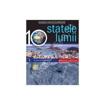 Marea enciclopedie Statele lumii volumul 6 - America de Nord si America de Sud