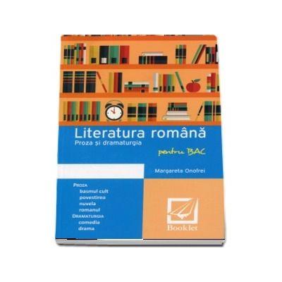 Literatura romana. Proza si dramaturgia pentru BAC