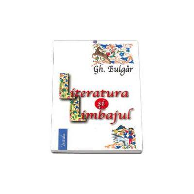 Literatura si limbajul - Gheorghe Bulgar