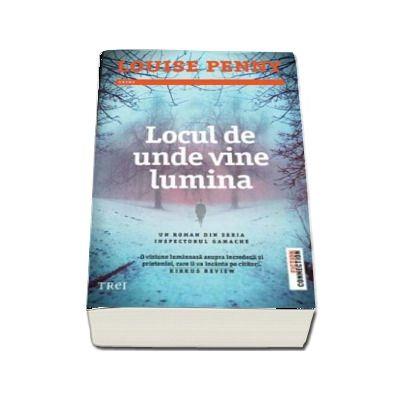 Locul de unde vine lumina - Un roman din seria Inspectorul Gamache (Louise Penny)