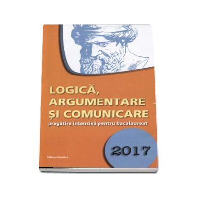 Logica, argumentare si comunicare, pregatire intensiva pentru bacalaureat 2017 - Gabriel Hacman