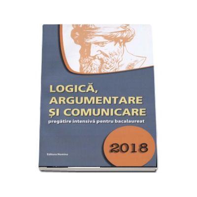 Logica, argumentare si comunicare, pregatire intensiva pentru bacalaureat 2018 - Gabriel Hacman