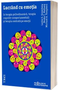 Lucrand cu emotia in terapia psihodinamica, terapia cognitiv-comportamentala si terapia centrata pe emotii