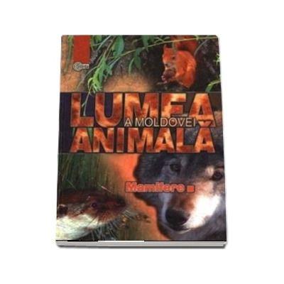 Lumea animala a Moldovei - Volumul 4, Mamifere