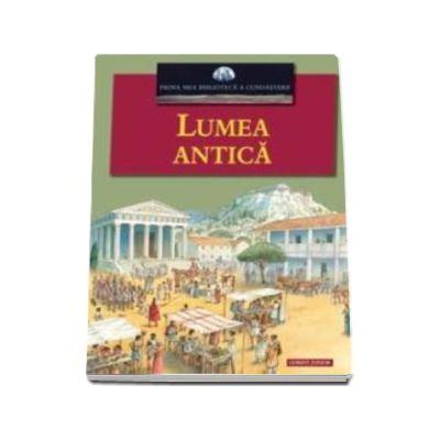 LUMEA ANTICA - Prima mea biblioteca a cunoasterii