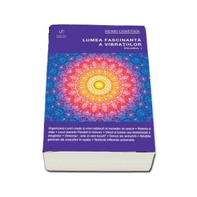 Lumea fascinanta a vibratiilor (Volumul 1) - Henri Chretien