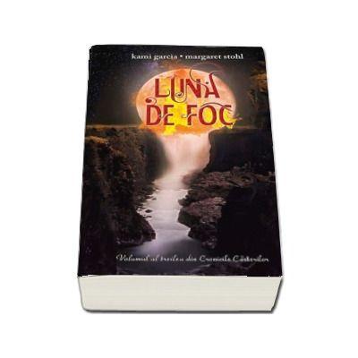 Luna de foc - Volumul al treilea din Cronicile Casterilor (Kami Garcia)