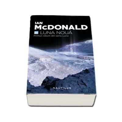 Luna noua. Primul volum din seria Luna - Ian McDonald