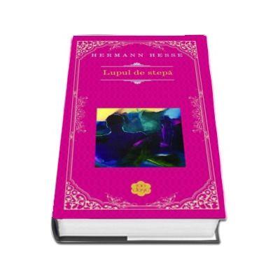 Lupul de stepa - Hermann Hesse (Editie Hardcover)