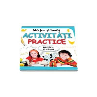 Ma joc si invat Activitati practice pentru 6-9 ani