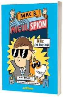 Mac B.: Micul spion (1): Mac sub acoperire