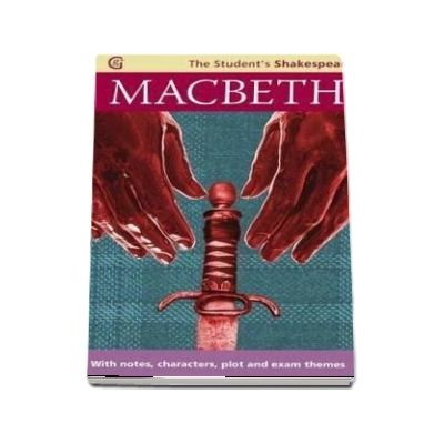Macbeth - The Student s Shakespeare : With Notes, Characters, Plot and Exam Themes