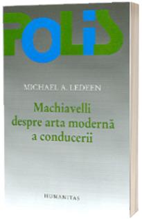 Machiavelli despre arta moderna a conducerii - Michael A. Ledeen