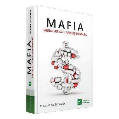 Mafia Farmaceutica si Agro-Alimentara - Interesele financiare ale marilor companii farmaceutice. Cum sa te feresti de capcanele sistemului de sanatate.