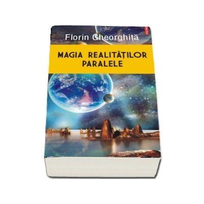 Magia realitatilor paralele- Florin Gheorghita