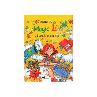 Magic Lilli (+ 8 ani) da scoala peste cap (Editie cartonata)