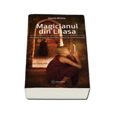 Magicianul din Lhasa - Un calugar novice. Un cercetator cuantic. Un secret stravechi