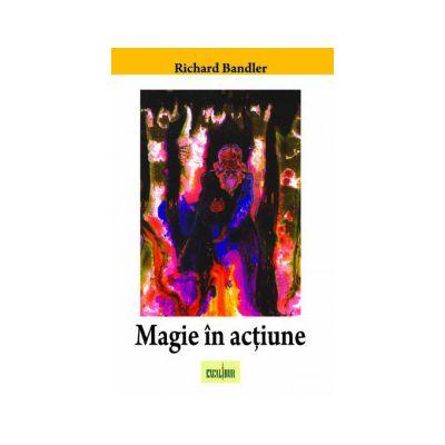 Magie in actiune - Richard Bandler