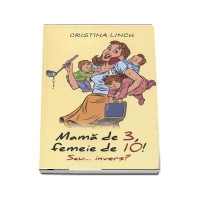 Mama de 3, femeie de 10! sau... invers? Cristina Lincu
