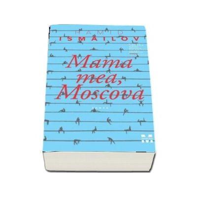 Mama mea, Moscova - Hamid Ismailov