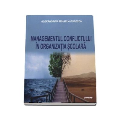 Managementul conflictului in organizatia scolara - Alexandrina Mihaela Popescu