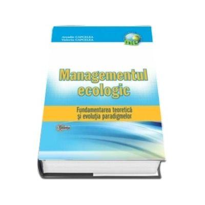 Managementul Ecologic. Fundamentarea teoretica si evolutia paradigmelor