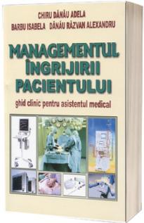 Managementul ingrijirii pacientului. Ghid clinic pentru asistentul medical (Editia a II-a, revizuita si adaugita)