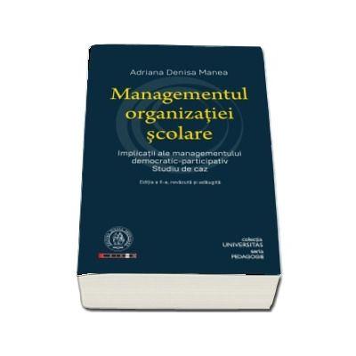 Managementul organizatiei scolare. Implicatii ale managementului democratic-participativ. Studiu de caz