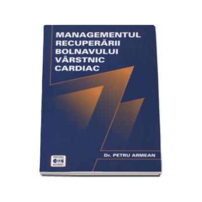 Managementul recuperarii bolnavului varstnic cardiac - Petru Armean