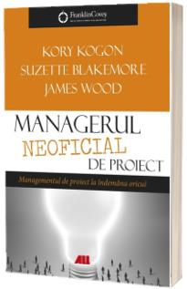 Managerul neoficial de proiect. Managementul de proiect la indemana oricui