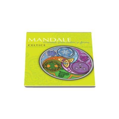Mandale celtice: Armonie prin culori si forme