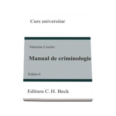Manual de criminologie. Editia 6 - Valerian Cioclei