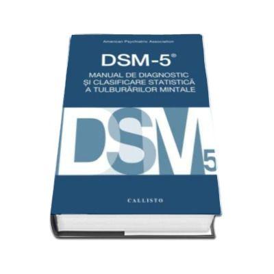 Manual de Diagnostic si Clasificare Statistica a Tulburarilor Mintale - DSM-5 -
