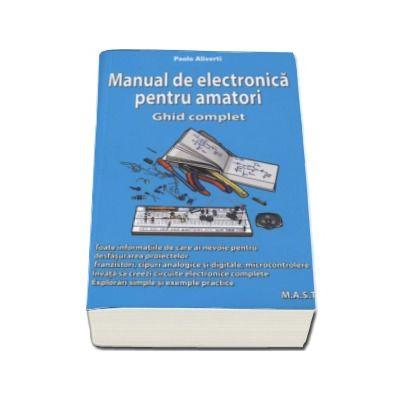 Manual de electronica pentru amatori. Ghid complet - Paolo Aliverti