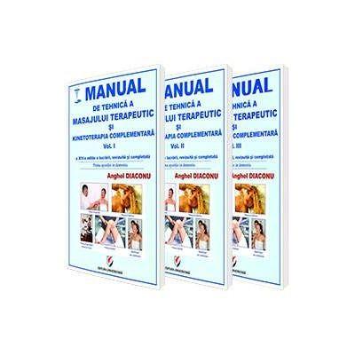 Manual de tehnica a masajului terapeutic si kinetoterapia complementara. Volumele I, II si III - Anghel Diaconu