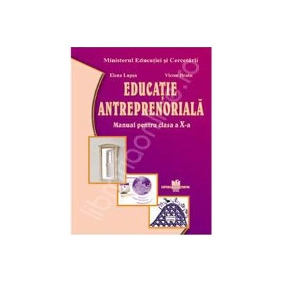 Manual pentru educatie antreprenoriala clasa a X-a (Manual pentru ciclul inferior al liceului - clasa a X-a, toate filierele, profilurile si specializarile)