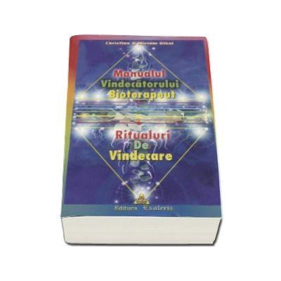 Manualul vindecatorului bioterapeut  - Ritualuri de vindecare