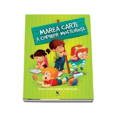 Marea carte a copiilor mofturosi. Povesti pentru evitarea istericalelor - Izmindi Katalin